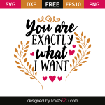 Free SVG cut file - You are exactly what I want