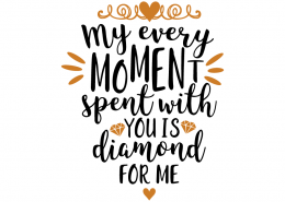Free SVG cut files - My every moment spent with you is Diamond for me
