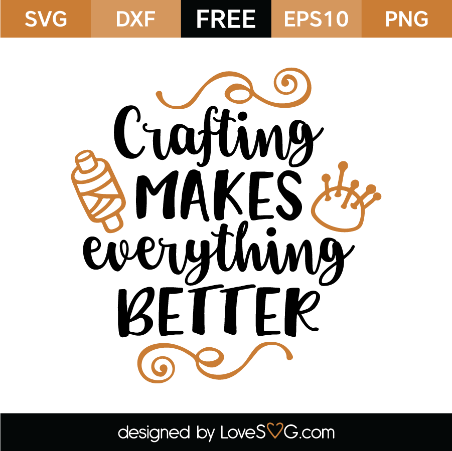 Free SVG cut file - Crafting makes everything better