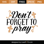 Free SVG cut file - Don't forget to pray