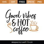 Free SVG cut file - Good vibes & hot Coffee