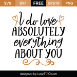 Free SVG cut file - I do love absolutely everything about you
