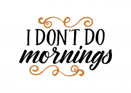 Free SVG cut file - I don't do mornings