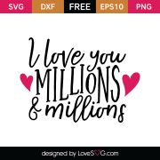 Free SVG cut file - I love you millions & millions