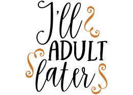 Free SVG cut file - I'll adult later