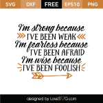 Free SVG cut file - I'm strong because I've been weak, I'm fearless because I've been afraid, I'm wise because I've been foolish