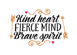 Free SVG cut file - Kind heart Fierce mind Brave spirit