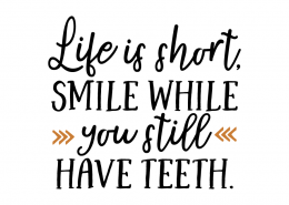 Free SVG cut file - Life is short smile while you still have teeth