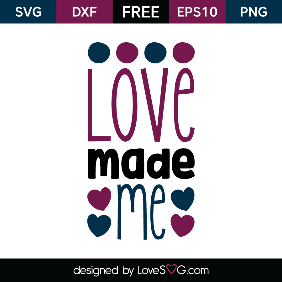Free SVG cut file - Love made me