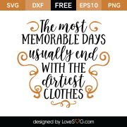 Free SVG cut file - The most memorable days usually end with the dirtiest clothes