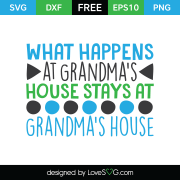 Free SVG cut file - What happens at grandma's house stays at grandma's house