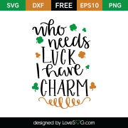 Free SVG cut file - Who needs luck I have charm