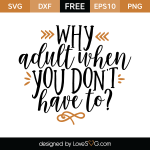 Free SVG cut file - Why adult when your don't have to