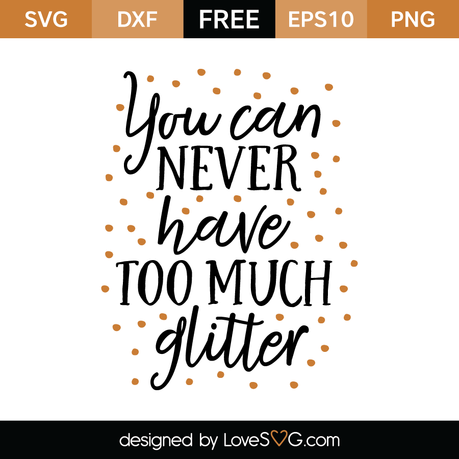 Free SVG cut file - You can never have too much glitter