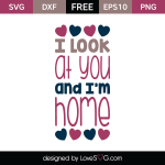 Free SVG cut files - I look at you and I'm home
