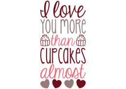 Free SVG cut files - I love you mon than Cupcakes almost