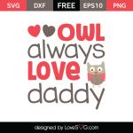 Free SVG cut files - Owl always love Daddy