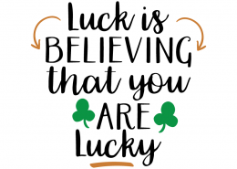 Free SVG cute file - Luck is believing that you are Lucky