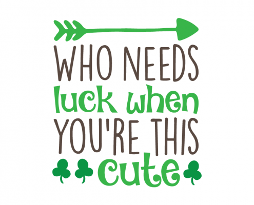 Free SVG cute file - Who needs luck when you're this cute