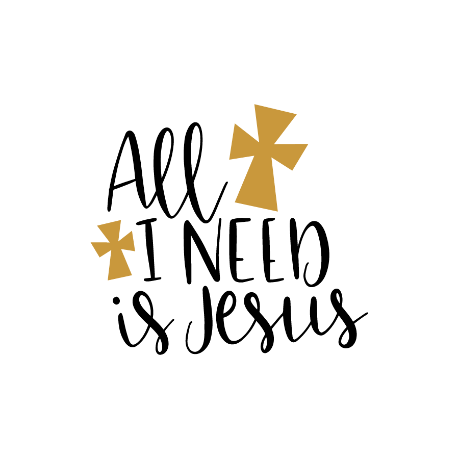 All I need is Jesus