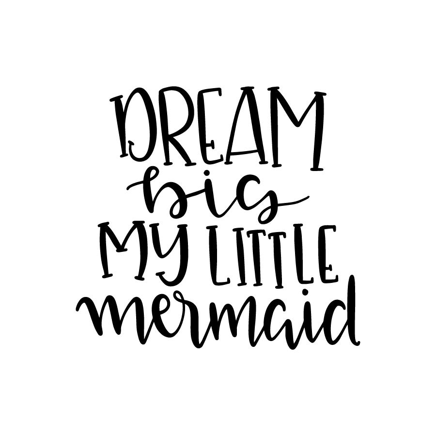 Dream big my little Mermaid