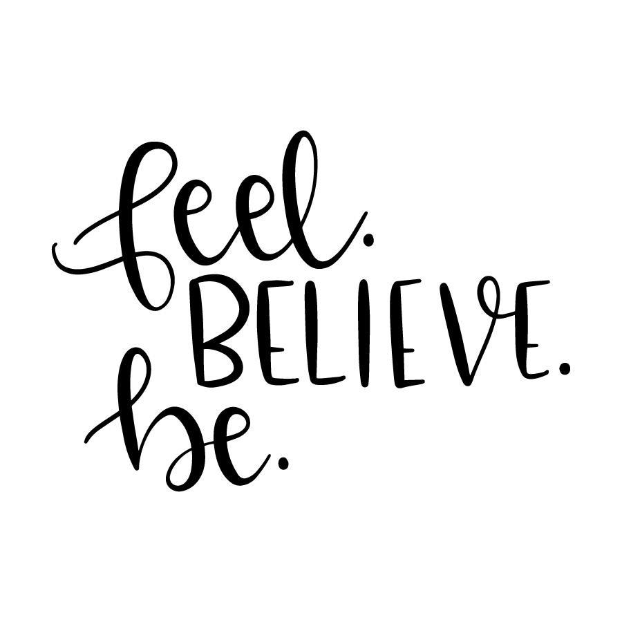 Feel Believe Be