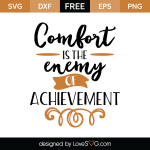 Free SVG Cut File - Comfort is the enemy of achievement