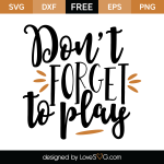 Free SVG Cut File - Don't forget to play