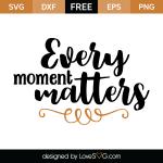 Free SVG Cut File - Every moment matters