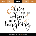 Free SVG Cut File - Life is better when you're laughing
