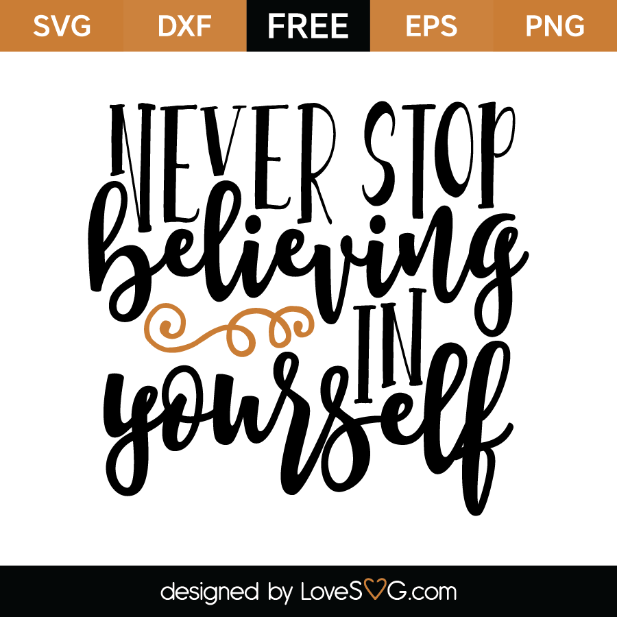 Free SVG Cut File - Never stop believing in yourself