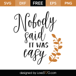 Free SVG Cut File - Nobody said it was easy