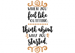 Free SVG Cut File - When you feel like quitting think about why you started
