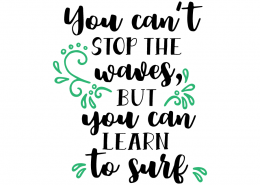Free SVG Cut File - You can't stop the waves but you can learn to surf