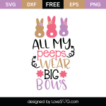 Free SVG cut file - All my peeps wear big bows