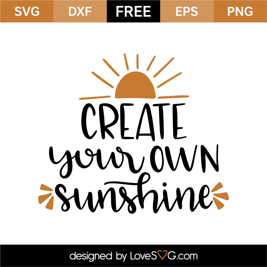 Create your own Sunshine | Lovesvg.com