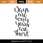 Free SVG cut file - Days are long years are short