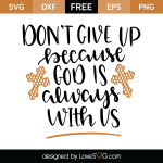 Free SVG cut file - Don't give up God is always with us