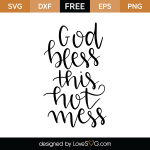 Free SVG cut file - God bless this hot mess