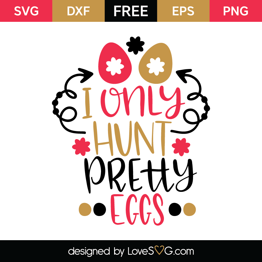 Free SVG cut file - I only hunt pretty eggs