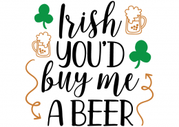 Free SVG cut file - Irish you'd buy me a beer