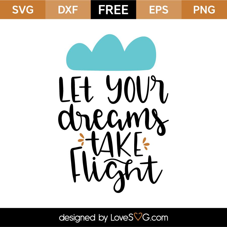 Let Your Dreams Take Flight Lovesvg Com