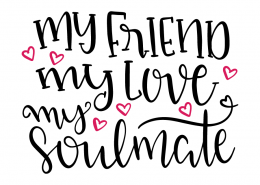 Free SVG cut file - My friend my love my Soulmate