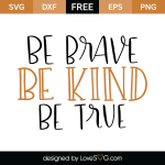 Free SVG cut files - Be brave Be kind Be true