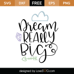 Free SVG cut files - Dream Really Big