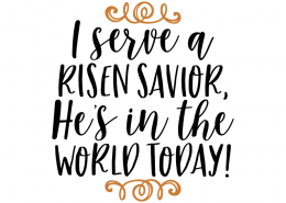 Free SVG cute file - I serve a risen savior