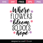 Free SVG cute file - Where flowers bloom so does hope