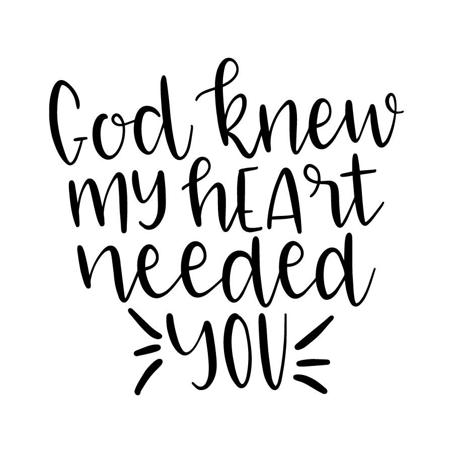 God new my heart needed you