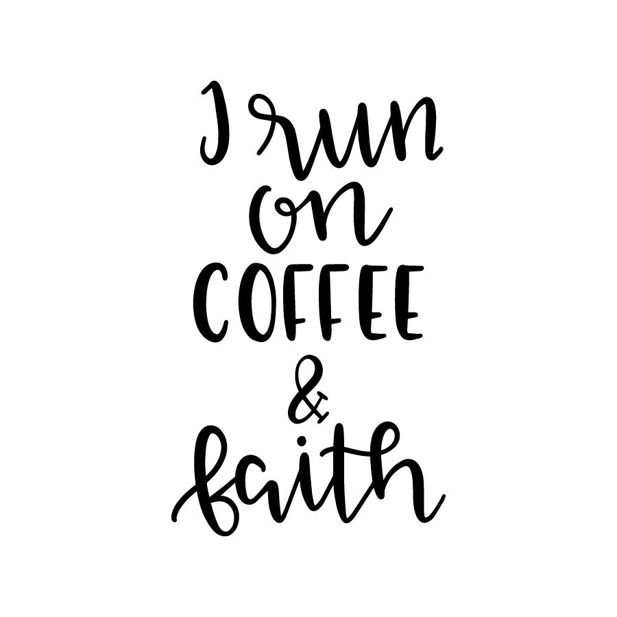 I run on Coffee & Faith