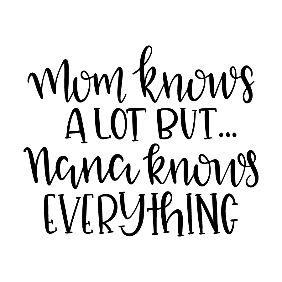 Mom knows a lot but Nana knows everything